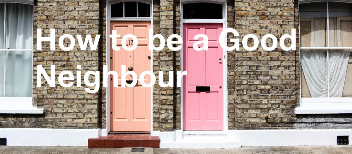 how-to-be-a-good-neighbour